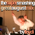 Cover art for 'The Super Smashing Great August Mix'